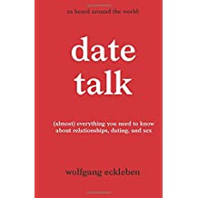 DateTalk: (almost) everything you need to know about relationships, dating, and sex