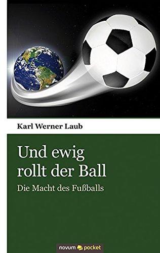Und ewig rollt der Ball: Die Macht des Fußballs (Rollt)