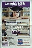 FIGARO LE GUIDE MBA (LE) [No 20756] du 27/04/2011 - BIEN CHOISIR SON PROGRAMME MBA - CONJONCTURE / UN MARCHE EN PLEINE MUTATION - LA PAROLE AUX CANDIDATS ET AUX DIPLOMES - DES MBA DE PLUS EN PLUS GLOBAUX...