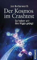 Der Kosmos im Crashtest: So haben wir das Higgs gejagt (German Edition)