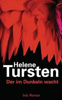 Der im Dunkeln wacht: Roman (Die Irene-Huss-Krimis 9) von [Tursten, Helene]