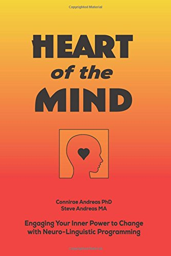 Heart of the Mind: Engaging Your Inner Power to Change with Neuro-Linguistic Programming