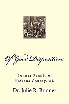 Of Good Disposition: Bonner Family of Pickens County, Alabama (English Edition) par [Bonner, Julie]
