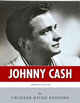 American Legends: The Life of Johnny Cash (English Edition) par [Charles River Editors]