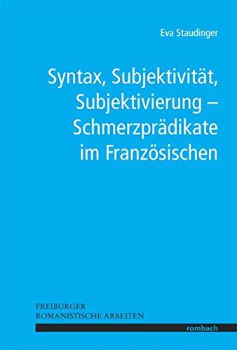 Syntax, Subjektivität, Subjektivierung - Schmerzprädikate im Französischen (Freiburger Romanistische Arbeiten)