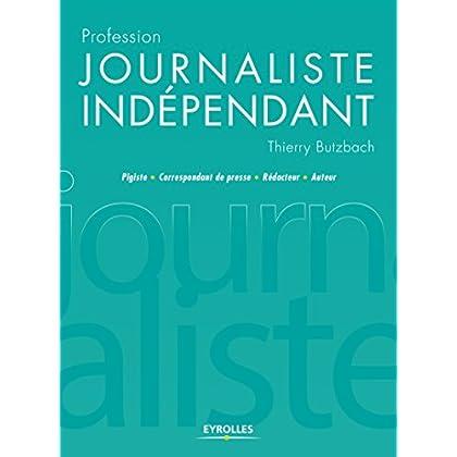 Profession journaliste indépendant: Pigiste - Correspondant de presse - Rédacteur - Auteur