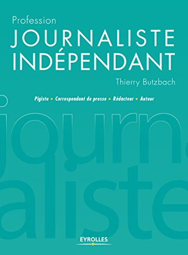 Profession journaliste indépendant: Pigiste - Correspondant de presse - Rédacteur - Auteur par Thierry Butzbach