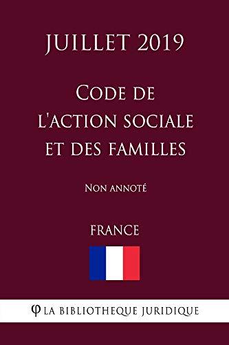 Code de l'action sociale et des familles (France) (Juillet 2019) Non annoté (French Edition)