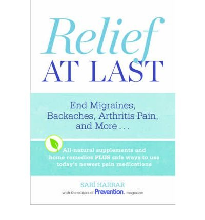 [(Relief at Last: End Migraines, Backaches, Arthritis Pain, and More...)] [Author: Sari Harrar] published on (April, 2012)