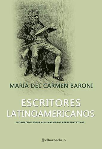 Escritores Latinoamericanos: Indagación sobre algunas obras representativas por María del Carmen Baroni