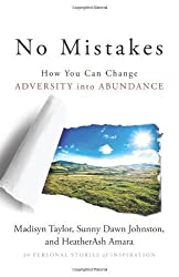 [No Mistakes: How You Can Change Adversity into Abundance] [By: Taylor, Madisyn] [May, 2013]