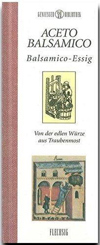 Genießer-Bibliothek - ACETO BALSAMICO - Balsamico-Essig - Von der edlen Würze aus Traubenmost