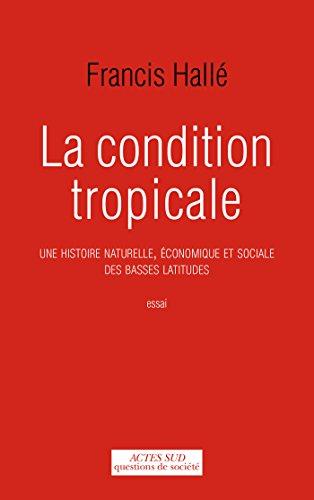 La Condition tropicale: Une histoire naturelle, économique et sociale des basses latitudes (Questions de Société) par Francis Hallé