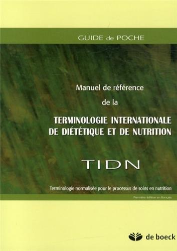 Guide de poche du manuel de référence de la terminologie internationale de diététique et de nutrition (TIDN) : Terminologie normalisée pour le processus de soins en nutrition