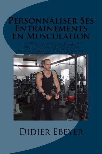 Personnaliser Ses Entrainements En Musculation par Didier Ebeyer