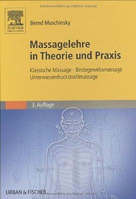 Massagelehre in Theorie und Praxis. Klassische Massage - Bindegewebsmassage - Unterwasserdruckstrahlmassage.