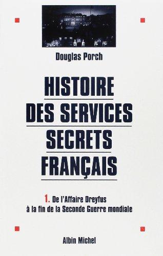 HISTOIRE DES SERVICES SECRETS FRANCAIS. Tome 1, De l'Affaire Dreyfus à la fin de la Seconde Guerre mondiale