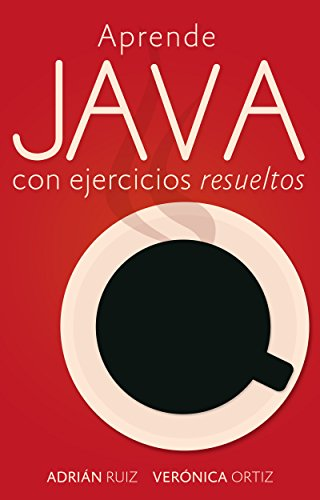 Aprende JAVA con ejercicios resueltos: Learning Java by simple examples