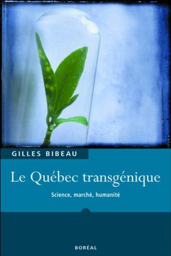 Le Québec transgénique - Science, marché, humanité par Gilles Bibeau