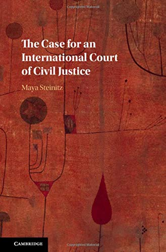 The Case for an International Court of Civil Justice por Maya Steinitz