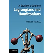 A Student's Guide to Lagrangians and Hamiltonians by Patrick Hamill (2013-11-21)