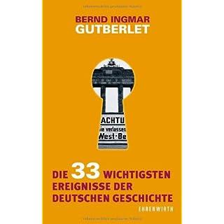 Die 33 wichtigsten Ereignisse der deutschen Geschichte (Ehrenwirth Sachbuch)