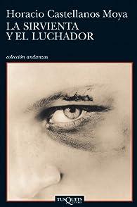 La sirvienta y el luchador par  Horacio Castellanos Moya