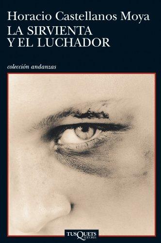 La sirvienta y el luchador (Volumen independiente nº 1) por Horacio Castellanos Moya