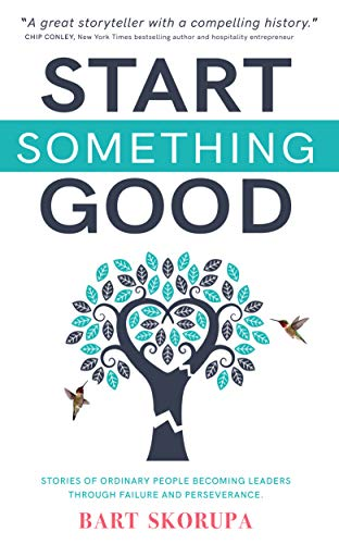 Start Something Good: Stories of Ordinary People Becoming Leaders Through Failure and Perseverance (English Edition)