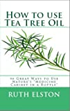 "How to Use Tea Tree Oil - 90 Great Ways to Use Natures ""Medicine Cabinet in a Bottle"" - Acne, Boils, Head Lice, Nail Fungus, Ringworm, Skin Tags, - Health ... Dilutions and Lots More! (What Is? Book 2)"