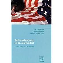 Antiamerikanismus im 20. Jahrhundert: Studien zu Ost- und Westeuropa