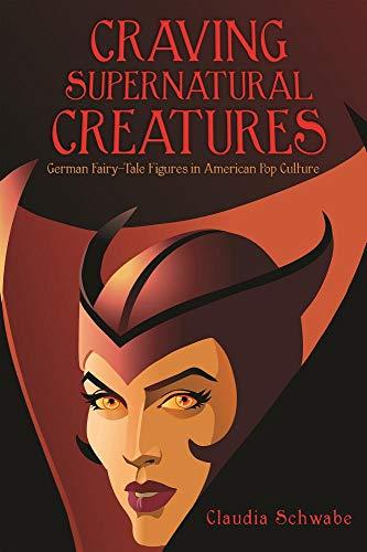 (Craving Supernatural Creatures: German Fairy-tale Figures in American Pop Culture (Series in Fairy-tale Studies))
