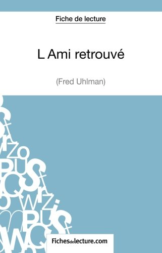 L'Ami retrouvé de Fred Uhlman (Fiche de lecture): Analyse Complète De L'oeuvre