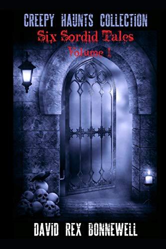 Creepy Haunts Collection: Six Sordid Tales