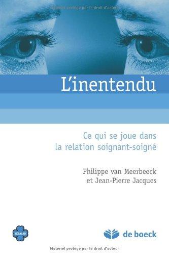 L'inentendu : Ce qui se joue dans la relation soignant-soigné par Philippe Van Meerbeeck, Jean-Pierre Jacques