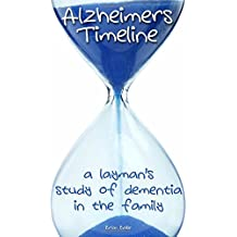 Alzheimer's Timeline: A Layman's Study of Dementia in the Family