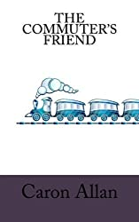 The Commuter's Friend: A collection of short and even shorter stories to make your journey fly by! by Caron Allan (2016-02-05)