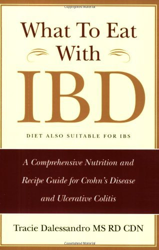 What to Eat with IBD: A Comprehensive Nutrition and Recipe Guide for Crohn's Disease and Ulcerative Colitis by Tracie Dalessandro MS RD CDN (2006-09-06)