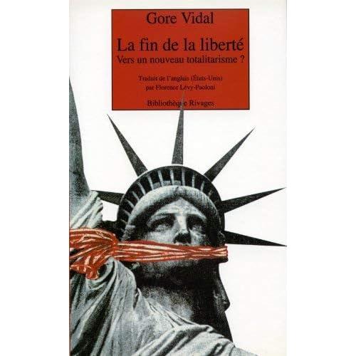 La fin de la liberté. Vers un nouveau totalitarisme ? by Gore Vidal(2002-02-23)