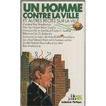 Un homme contre la ville / et autres recits sur la ville de Ray Bradbury ,Alain Duret ,Evelyn E. Smith ( 5 février 1981 )