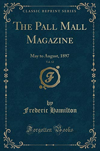 The Pall Mall Magazine, Vol. 12: May to August, 1897 (Classic Reprint)