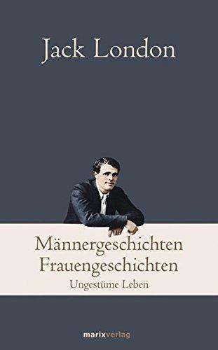 Männergeschichten, Frauengeschichten: Abenteuerliche Leben (Klassiker der Weltliteratur) -