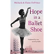 Hope in a Ballet Shoe: Orphaned by war, saved by ballet: an extraordinary true story (English Edition)