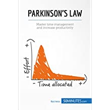 Parkinson's Law: Master time management and increase productivity (Management & Marketing Book 24) (English Edition)