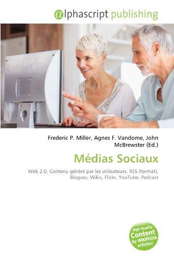 Médias Sociaux: Web 2.0, Contenu généré par les utilisateurs, RSS (format), Blogues, Wikis, Flickr, YouTube, Podcast