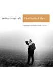 The Football Man: People & Passions in Soccer (Aurum Sports Classics)