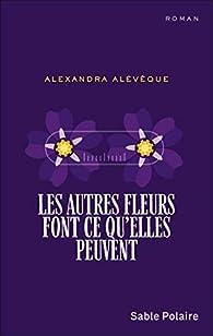 Les autres fleurs font ce qu'elles peuvent par Alexandra Alévêque