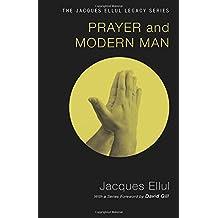 Prayer and Modern Man (Jacques Ellul Legacy)