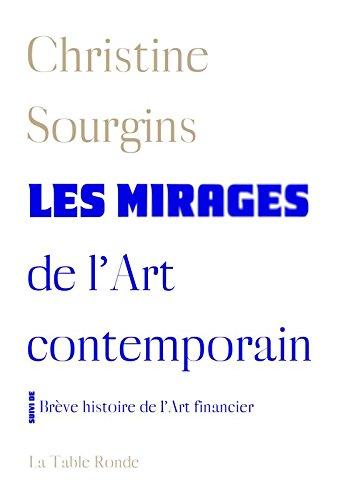 Les mirages de l'Art contemporain - Brève histoire de l'Art financier par Christine Sourgins