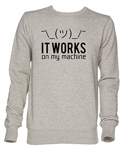 b26b40a2a72ac Geek T-Shirt - It Works on My Machine - Geek Unisexe Gris Sweat-